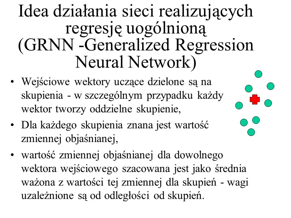 Idea działania sieci realizujących regresję uogólnioną (GRNN -Generalized Regression Neural Network)