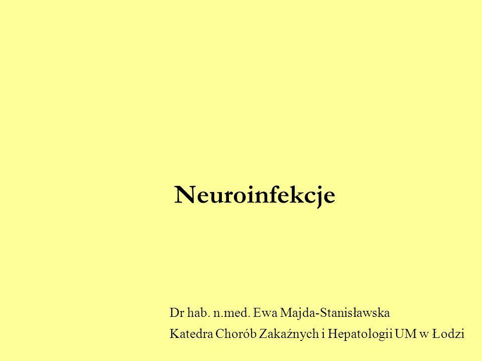 Neuroinfekcje Dr hab. n.med. Ewa Majda-Stanisławska