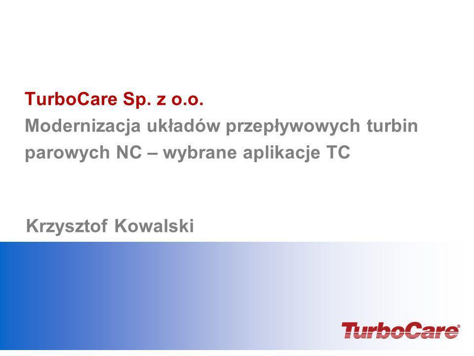 TurboCare Sp. z o.o. Modernizacja układów przepływowych turbin parowych NC – wybrane aplikacje TC