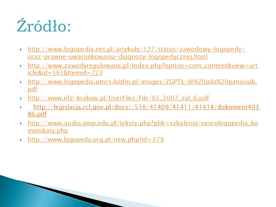 Źródło: http://www.logopedia.net.pl/artykuly/127/status-zawodowy-logopedy- oraz-prawne-uwarunkowania-diagnozy-logopedycznej.html.