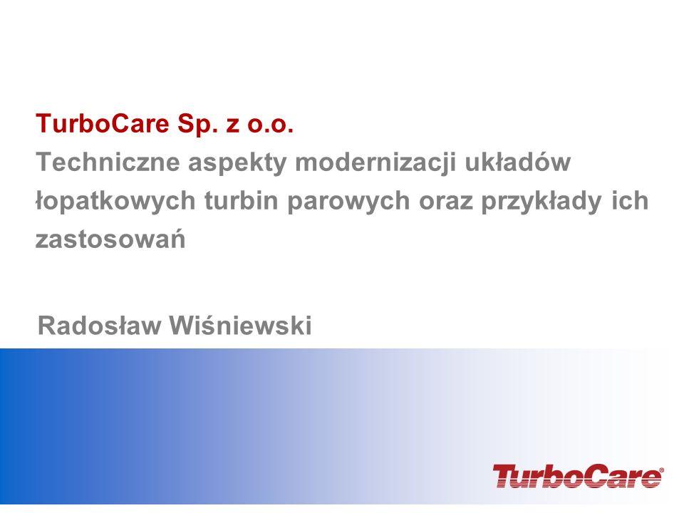 TurboCare Sp. z o.o. Techniczne aspekty modernizacji układów łopatkowych turbin parowych oraz przykłady ich zastosowań