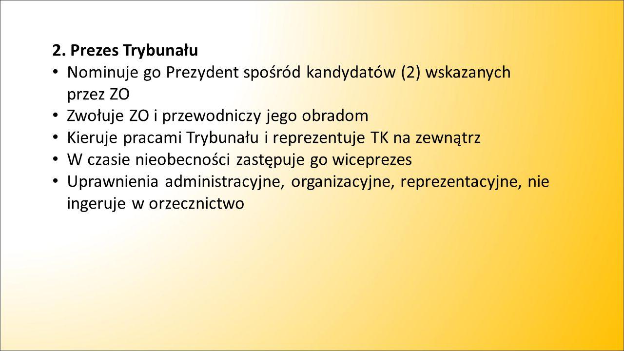 2. Prezes Trybunału Nominuje go Prezydent spośród kandydatów (2) wskazanych przez ZO. Zwołuje ZO i przewodniczy jego obradom.