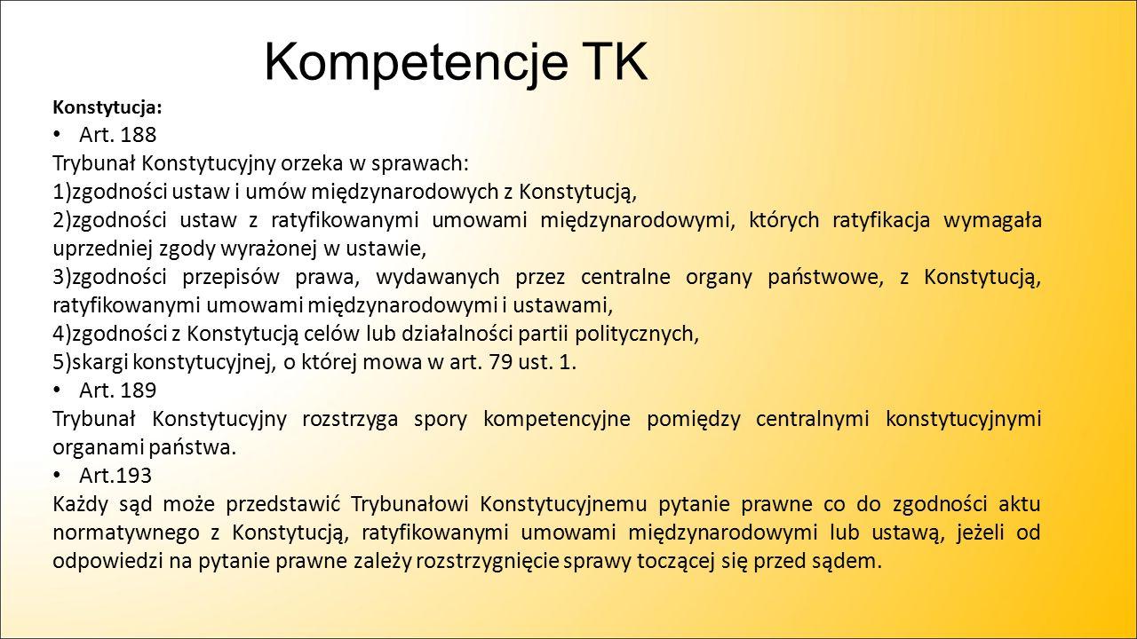 Kompetencje TK Art. 188 Trybunał Konstytucyjny orzeka w sprawach: