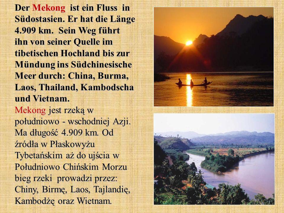 Der Mekong ist ein Fluss in Südostasien. Er hat die Länge 4. 909 km