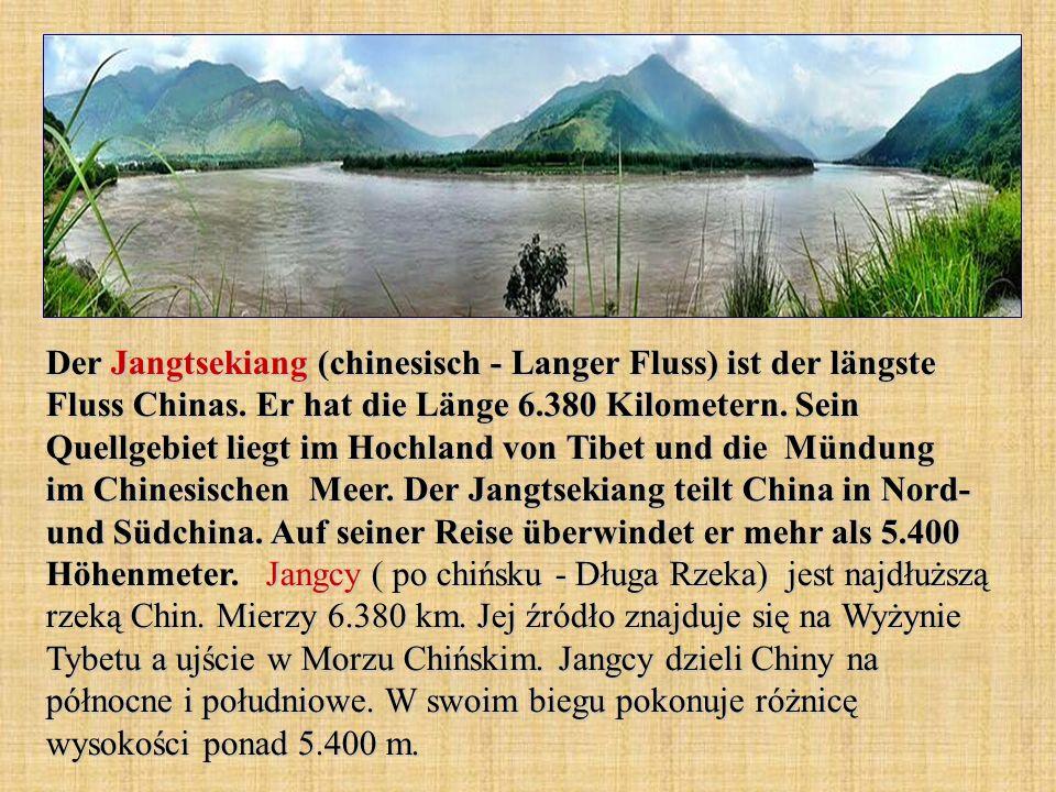 Der Jangtsekiang (chinesisch - Langer Fluss) ist der längste Fluss Chinas.