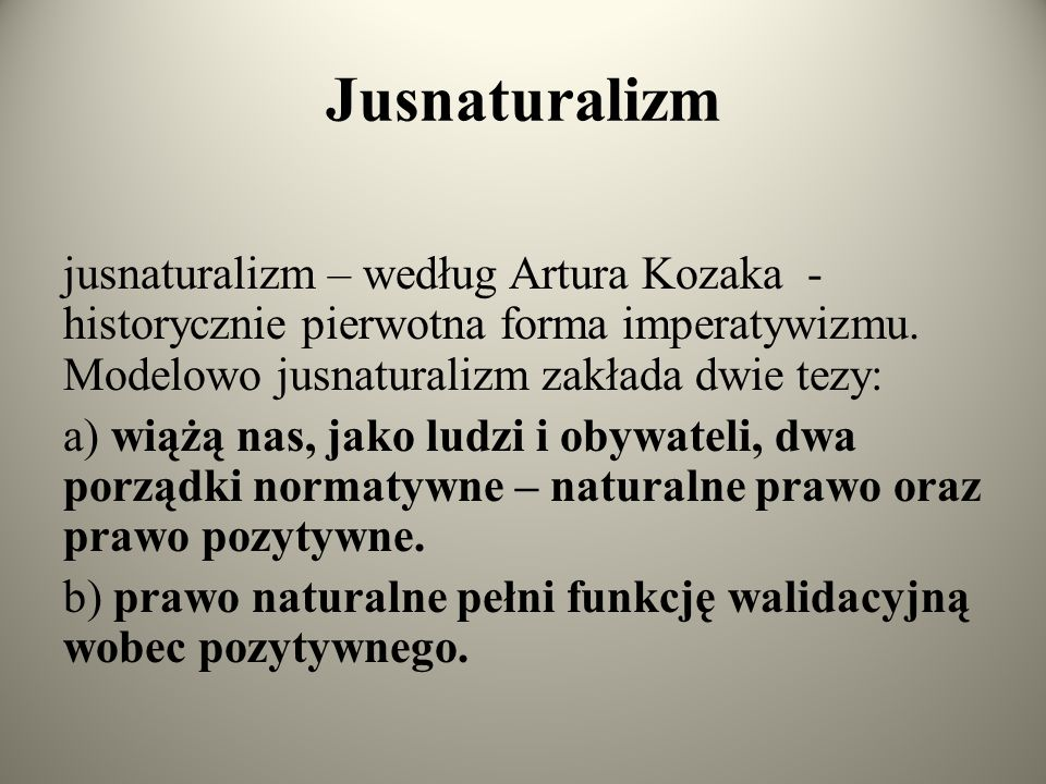 Jusnaturalizm jusnaturalizm – według Artura Kozaka - historycznie pierwotna forma imperatywizmu. Modelowo jusnaturalizm zakłada dwie tezy: