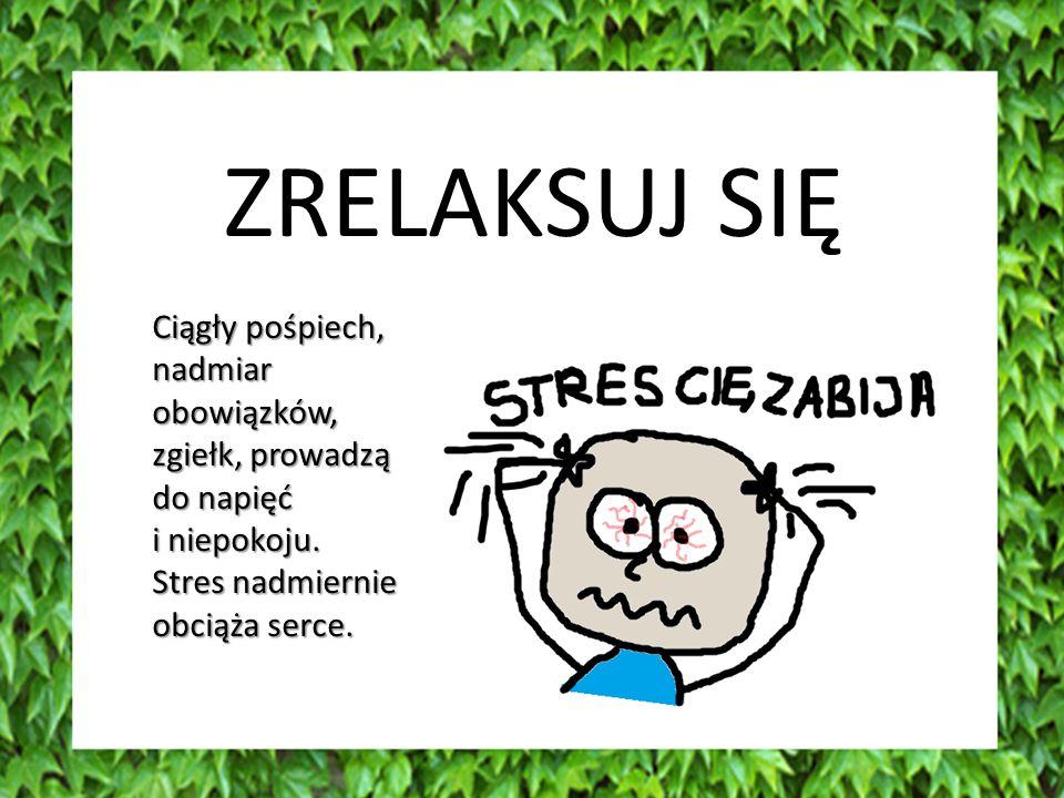 ZRELAKSUJ SIĘ Ciągły pośpiech, nadmiar obowiązków, zgiełk, prowadzą do napięć.