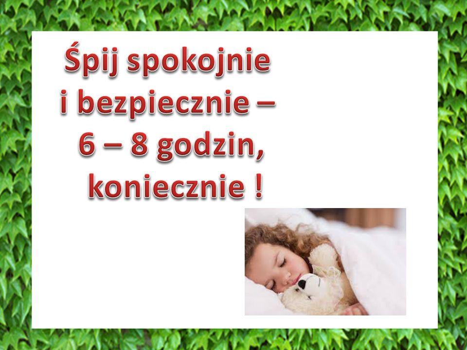 Śpij spokojnie i bezpiecznie – 6 – 8 godzin, koniecznie !
