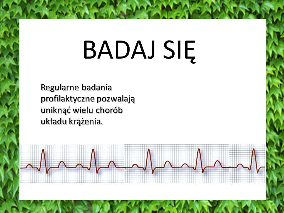 BADAJ SIĘ Regularne badania profilaktyczne pozwalają uniknąć wielu chorób układu krążenia.