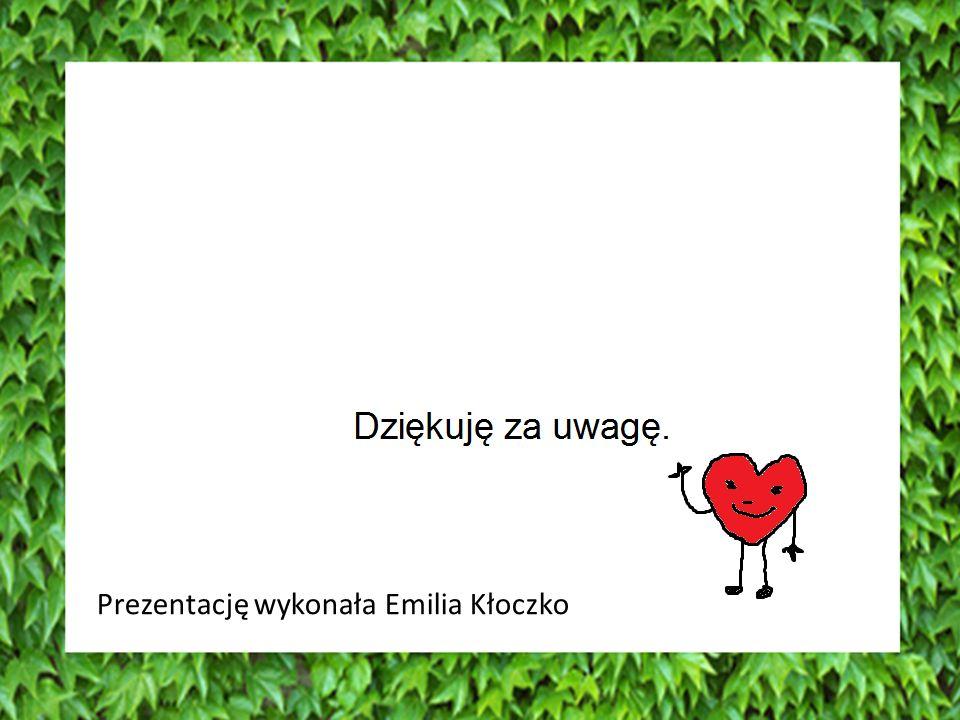 Prezentację wykonała Emilia Kłoczko