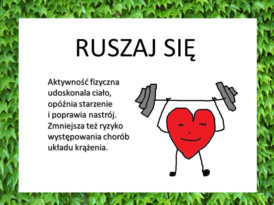 RUSZAJ SIĘ Aktywność fizyczna udoskonala ciało, opóźnia starzenie