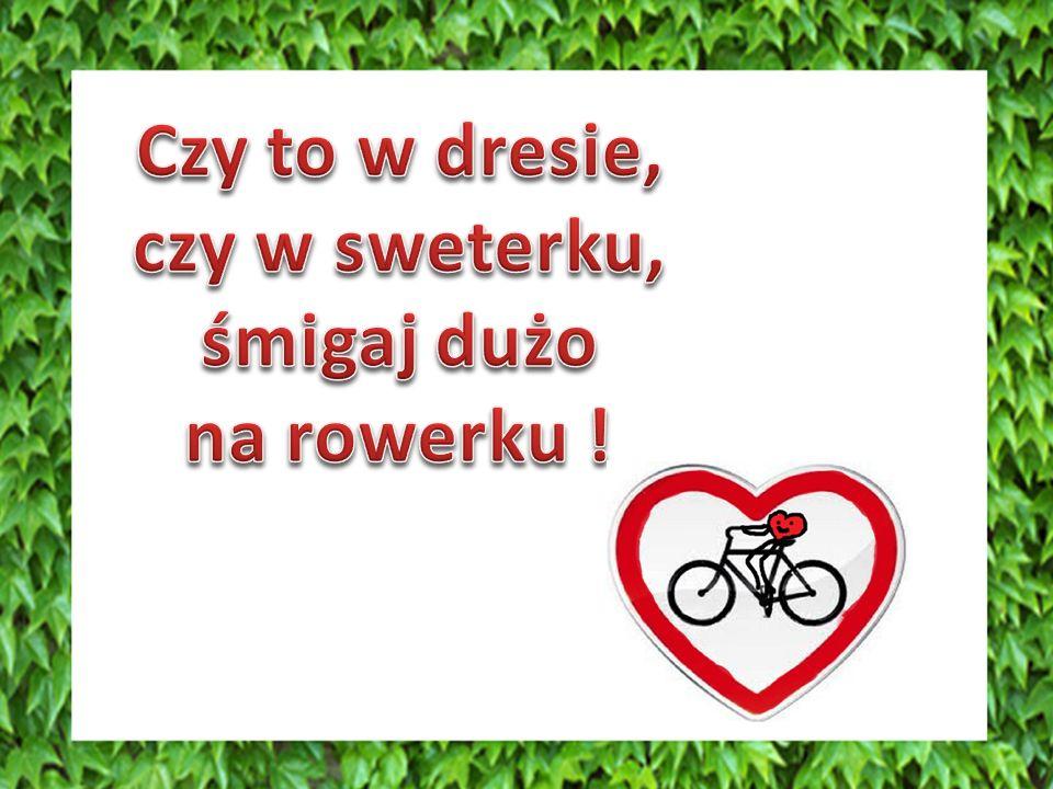 Czy to w dresie, czy w sweterku, śmigaj dużo na rowerku !