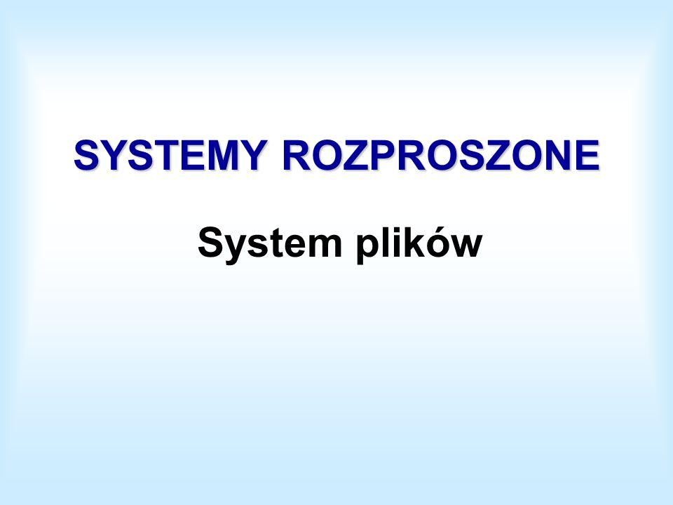 SYSTEMY ROZPROSZONE System plików