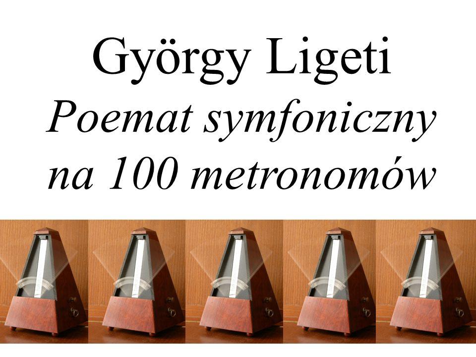 György Ligeti Poemat symfoniczny na 100 metronomów