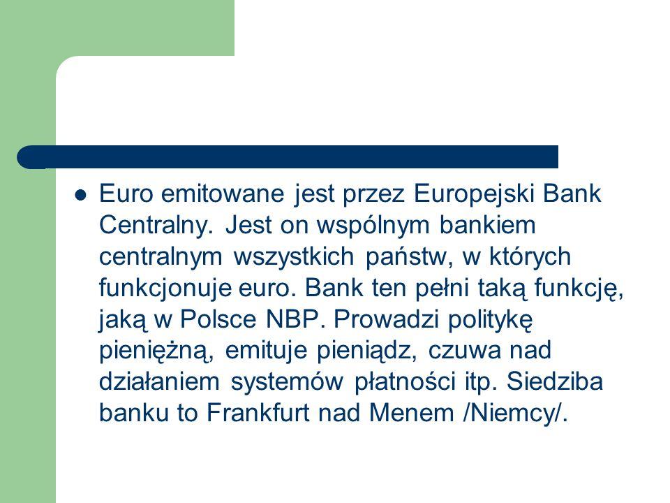 Euro emitowane jest przez Europejski Bank Centralny