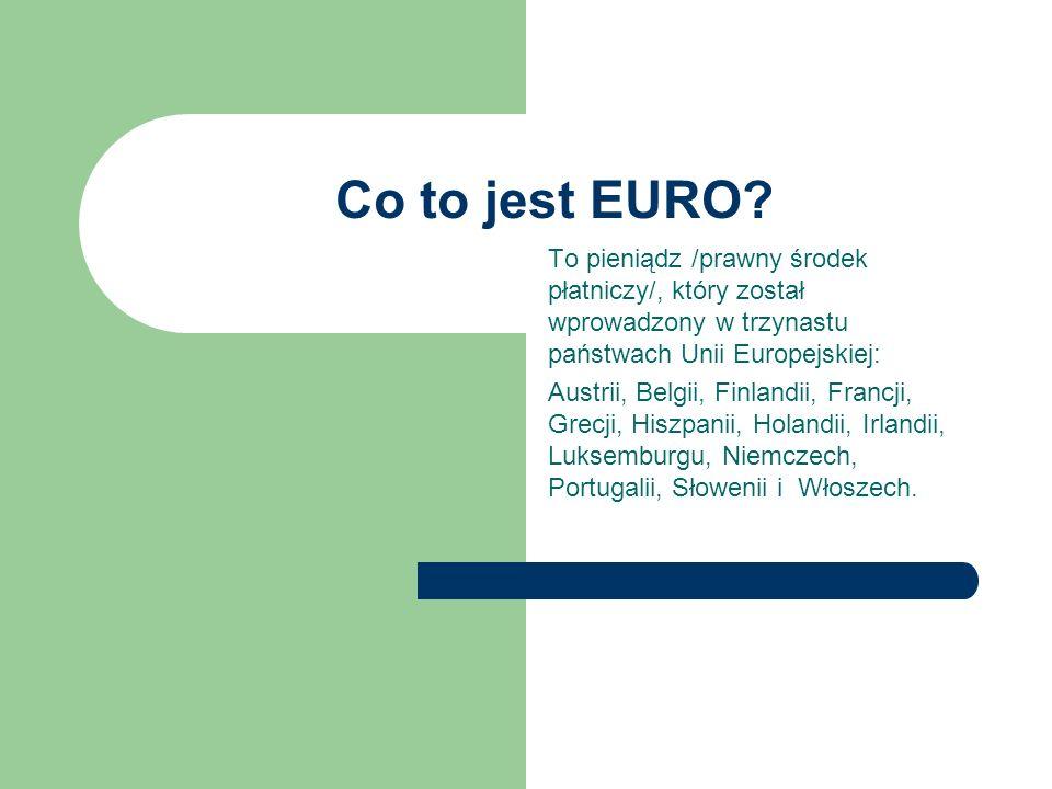 Co to jest EURO To pieniądz /prawny środek płatniczy/, który został wprowadzony w trzynastu państwach Unii Europejskiej: