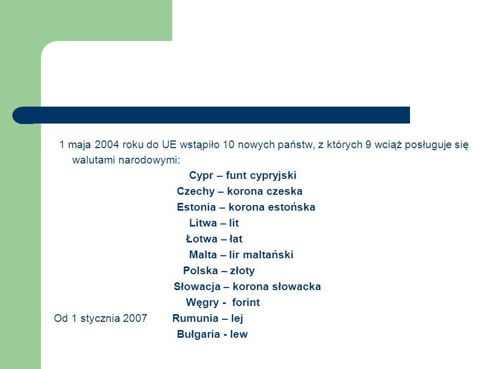 1 maja 2004 roku do UE wstąpiło 10 nowych państw, z których 9 wciąż posługuje się walutami narodowymi: