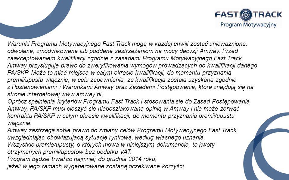 Warunki Programu Motywacyjnego Fast Track mogą w każdej chwili zostać unieważnione, odwołane, zmodyfikowane lub poddane zastrzeżeniom na mocy decyzji Amway. Przed zaakceptowaniem kwalifikacji zgodnie z zasadami Programu Motywacyjnego Fast Track Amway przysługuje prawo do zweryfikowania wymogów prowadzących do kwalifikacji danego PA/SKP. Może to mieć miejsce w całym okresie kwalifikacji, do momentu przyznania premii/upustu włącznie, w celu zapewnienia, że kwalifikacja została uzyskana zgodnie z Postanowieniami i Warunkami Amway oraz Zasadami Postępowania, które znajdują się na stronie internetowej www.amway.pl.