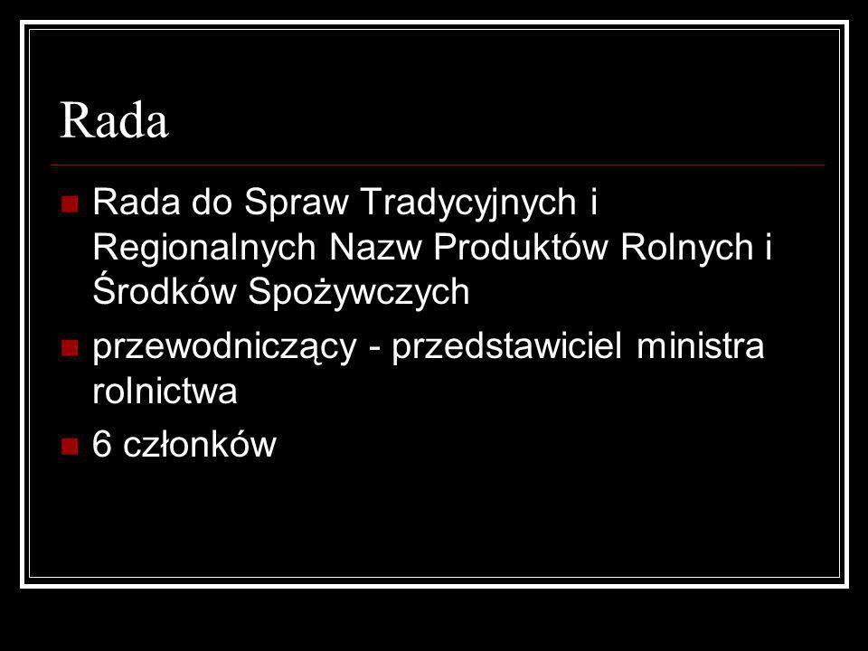 Rada Rada do Spraw Tradycyjnych i Regionalnych Nazw Produktów Rolnych i Środków Spożywczych. przewodniczący - przedstawiciel ministra rolnictwa.