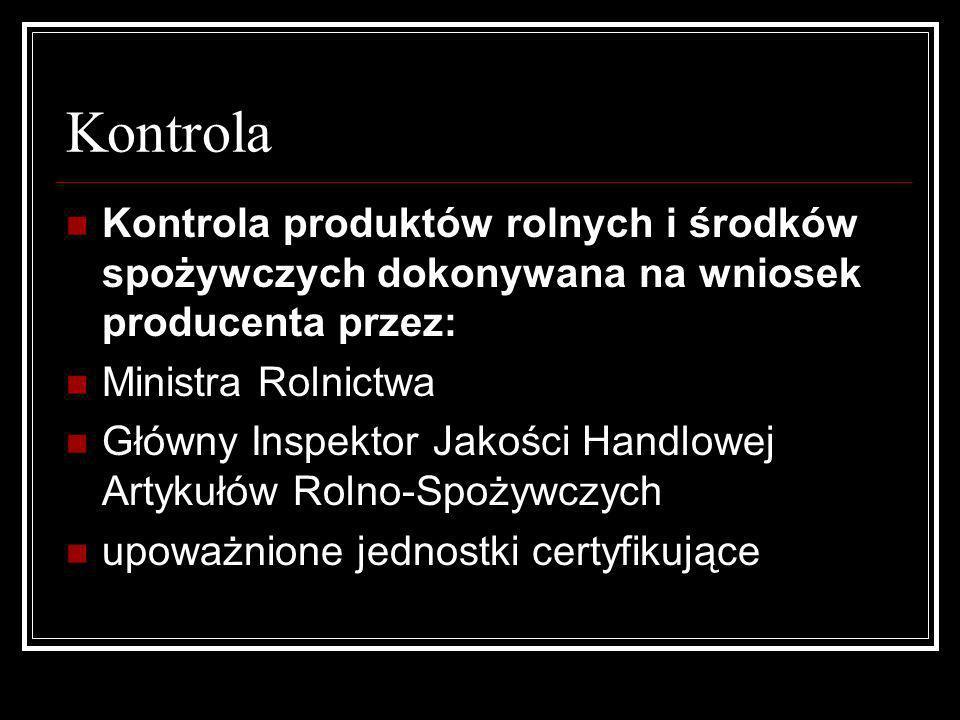 Kontrola Kontrola produktów rolnych i środków spożywczych dokonywana na wniosek producenta przez: Ministra Rolnictwa.