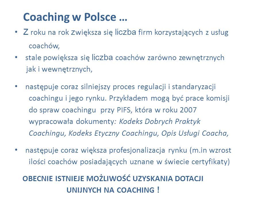 Coaching w Polsce … Z roku na rok zwiększa się liczba firm korzystających z usług. coachów, stale powiększa się liczba coachów zarówno zewnętrznych.