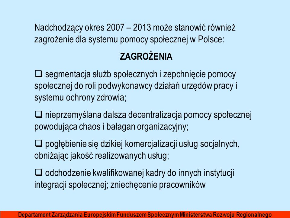 Nadchodzący okres 2007 – 2013 może stanowić również zagrożenie dla systemu pomocy społecznej w Polsce: