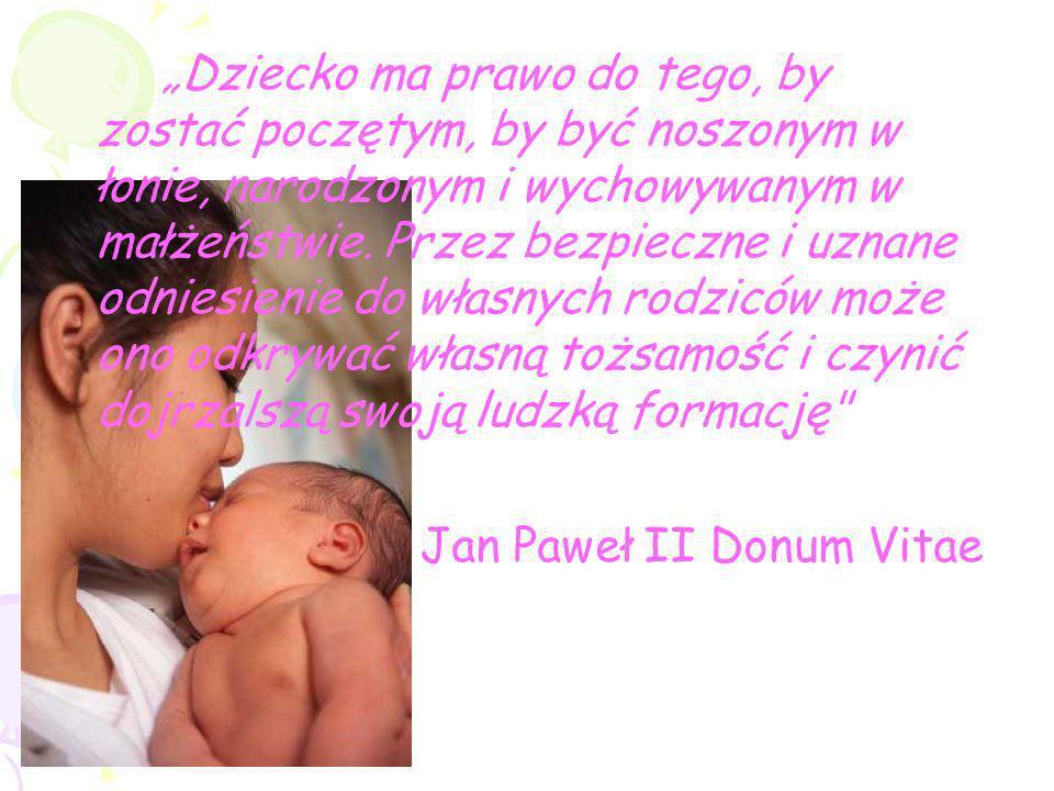 """""""Dziecko ma prawo do tego, by zostać poczętym, by być noszonym w łonie, narodzonym i wychowywanym w małżeństwie. Przez bezpieczne i uznane odniesienie do własnych rodziców może ono odkrywać własną tożsamość i czynić dojrzalszą swoją ludzką formację"""