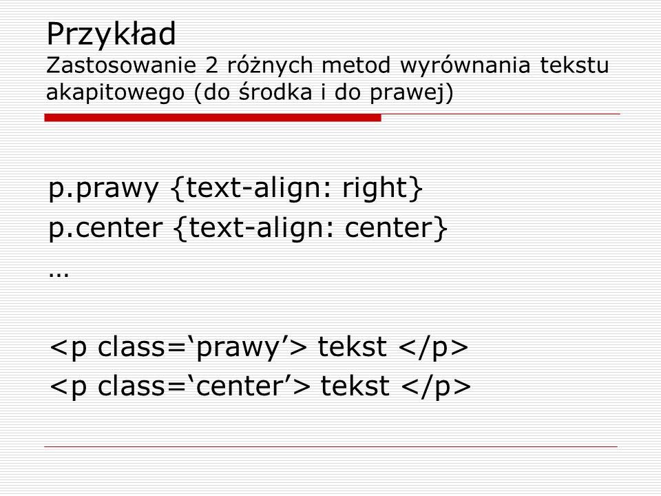 Przykład Zastosowanie 2 różnych metod wyrównania tekstu akapitowego (do środka i do prawej)