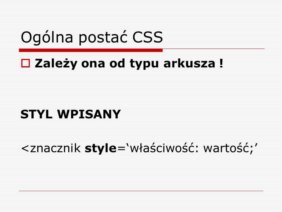 Ogólna postać CSS Zależy ona od typu arkusza ! STYL WPISANY