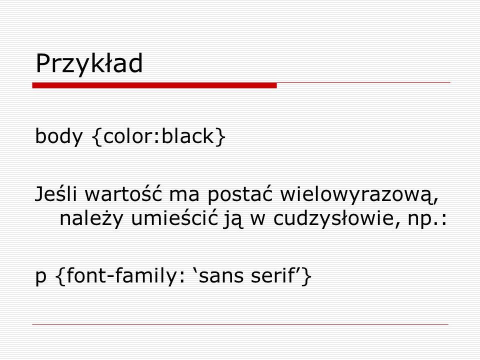 Przykład body {color:black}