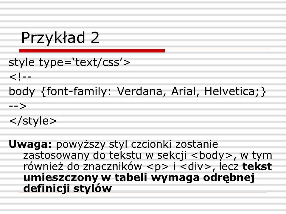 Przykład 2 style type='text/css'> <!--
