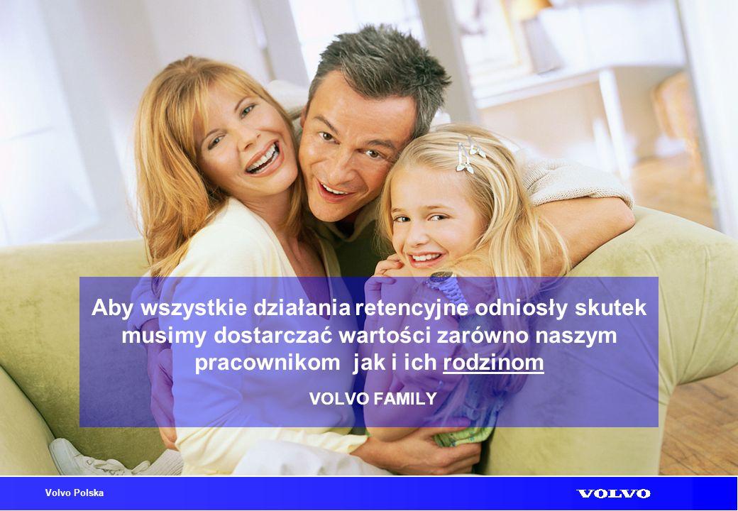 Aby wszystkie działania retencyjne odniosły skutek musimy dostarczać wartości zarówno naszym pracownikom jak i ich rodzinom VOLVO FAMILY