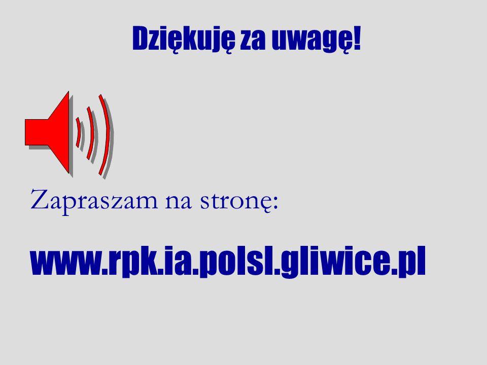 Dziękuję za uwagę! Zapraszam na stronę: www.rpk.ia.polsl.gliwice.pl