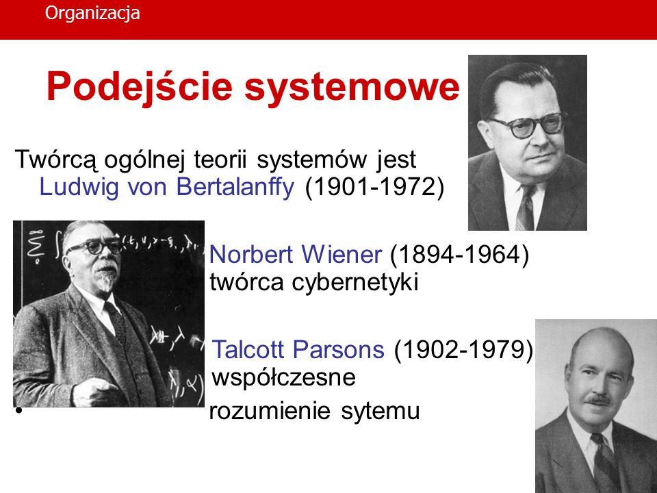 Organizacja Podejście systemowe. Twórcą ogólnej teorii systemów jest Ludwig von Bertalanffy (1901-1972)