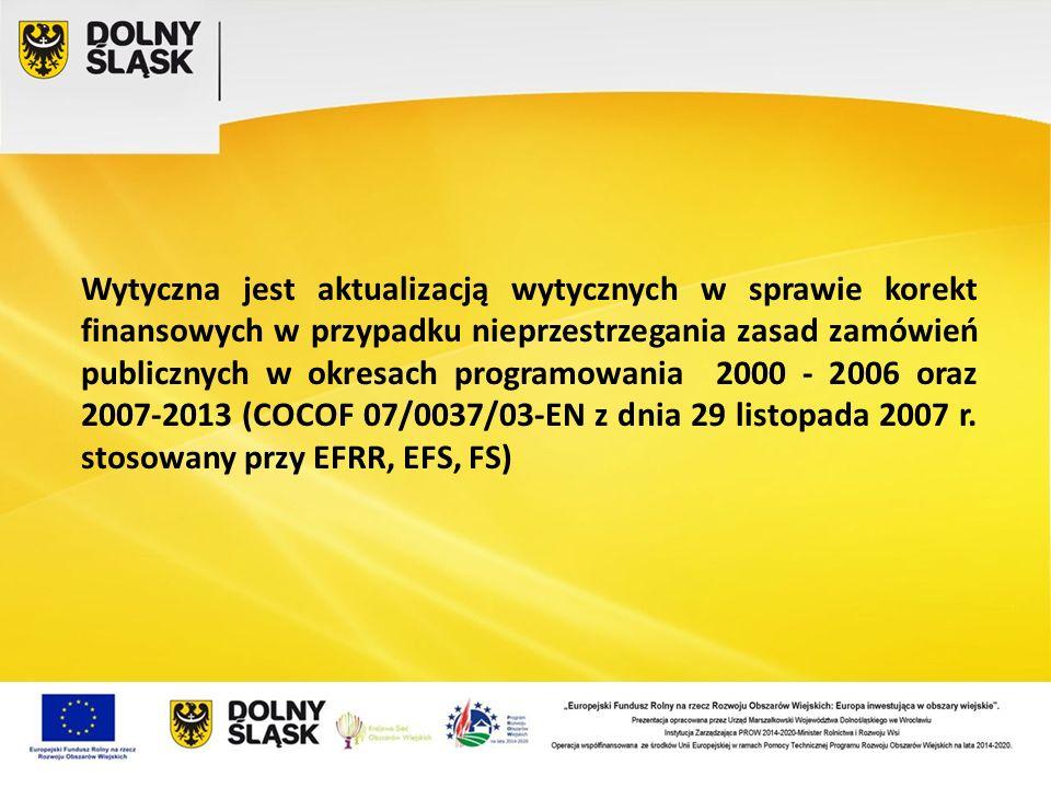 Wytyczna jest aktualizacją wytycznych w sprawie korekt finansowych w przypadku nieprzestrzegania zasad zamówień publicznych w okresach programowania 2000 - 2006 oraz 2007-2013 (COCOF 07/0037/03-EN z dnia 29 listopada 2007 r.