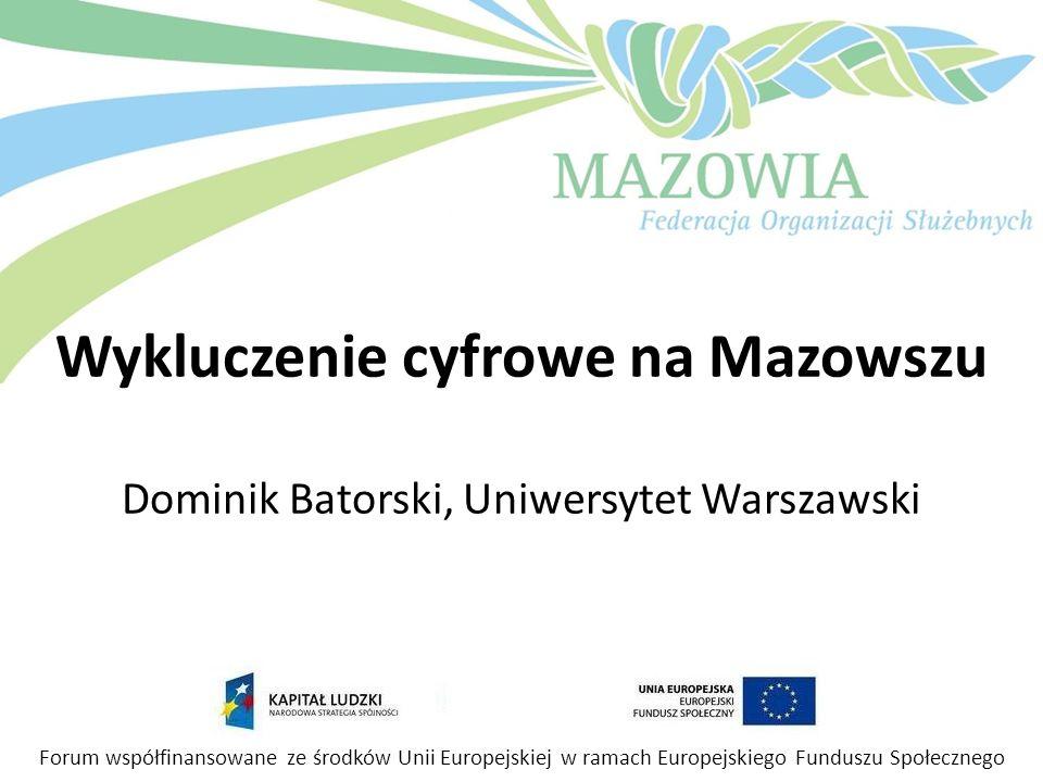 Wykluczenie cyfrowe na Mazowszu Dominik Batorski, Uniwersytet Warszawski