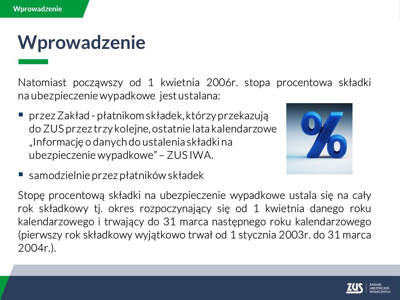 Wprowadzenie Wprowadzenie. Natomiast począwszy od 1 kwietnia 2006r. stopa procentowa składki na ubezpieczenie wypadkowe jest ustalana: