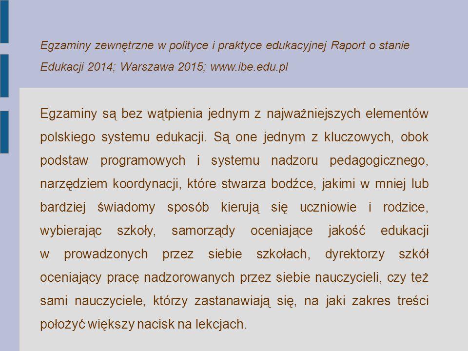Egzaminy zewnętrzne w polityce i praktyce edukacyjnej Raport o stanie Edukacji 2014; Warszawa 2015; www.ibe.edu.pl