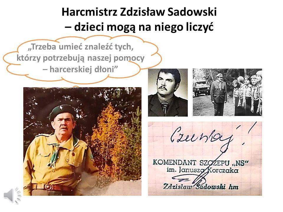 Harcmistrz Zdzisław Sadowski – dzieci mogą na niego liczyć