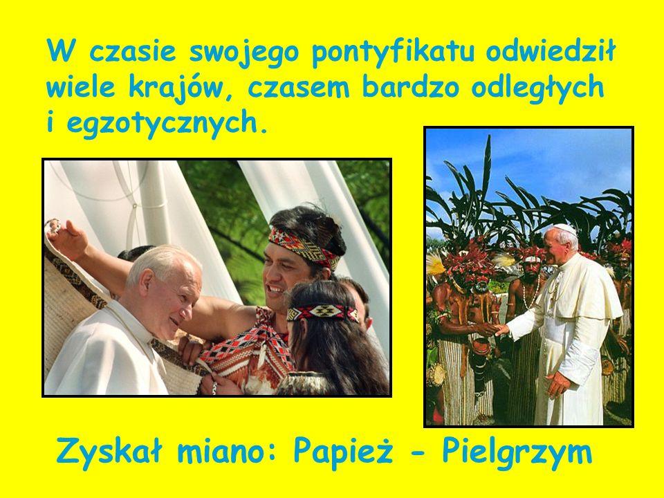 Zyskał miano: Papież - Pielgrzym