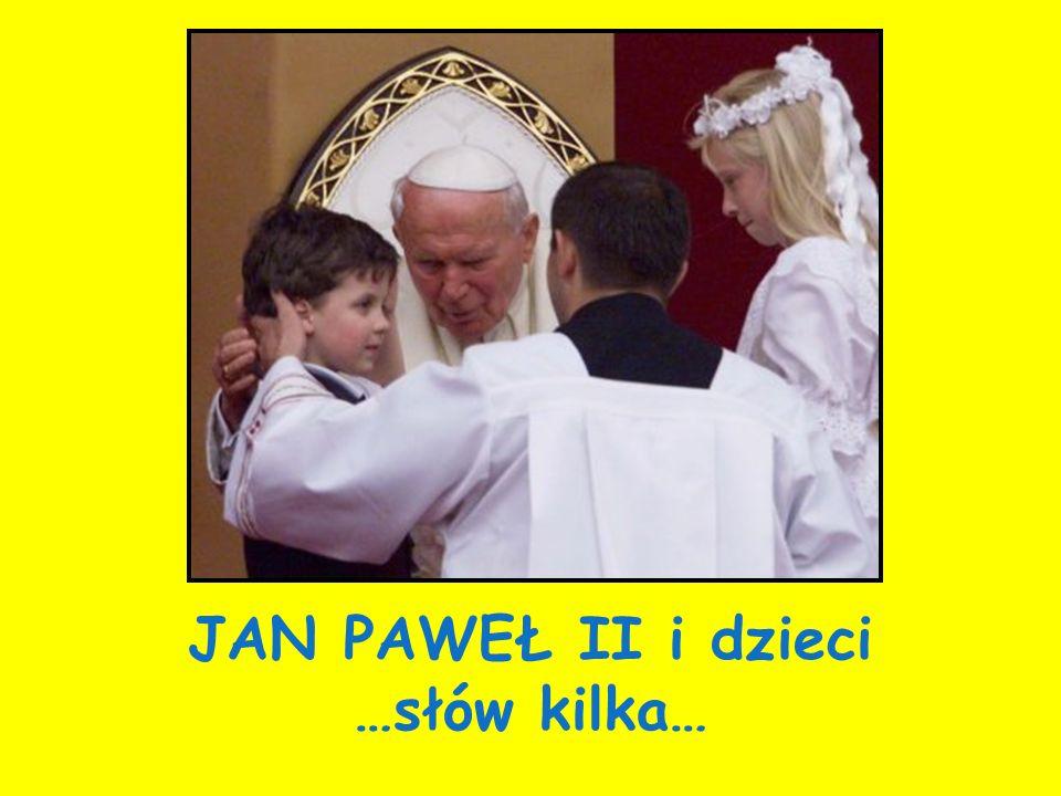 JAN PAWEŁ II i dzieci …słów kilka…