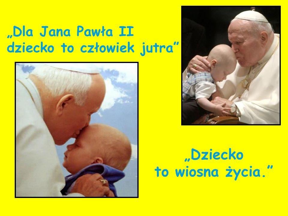 """""""Dla Jana Pawła II dziecko to człowiek jutra"""
