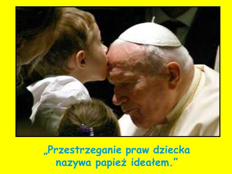 """""""Przestrzeganie praw dziecka nazywa papież ideałem."""