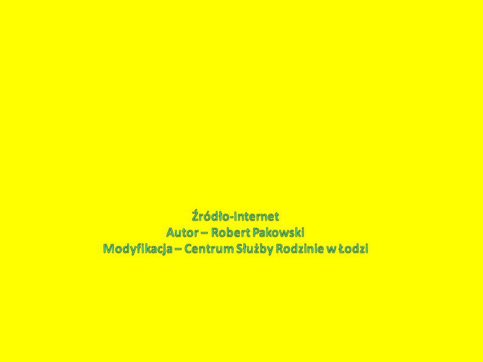 Źródło-Internet Autor – Robert Pakowski Modyfikacja – Centrum Służby Rodzinie w Łodzi