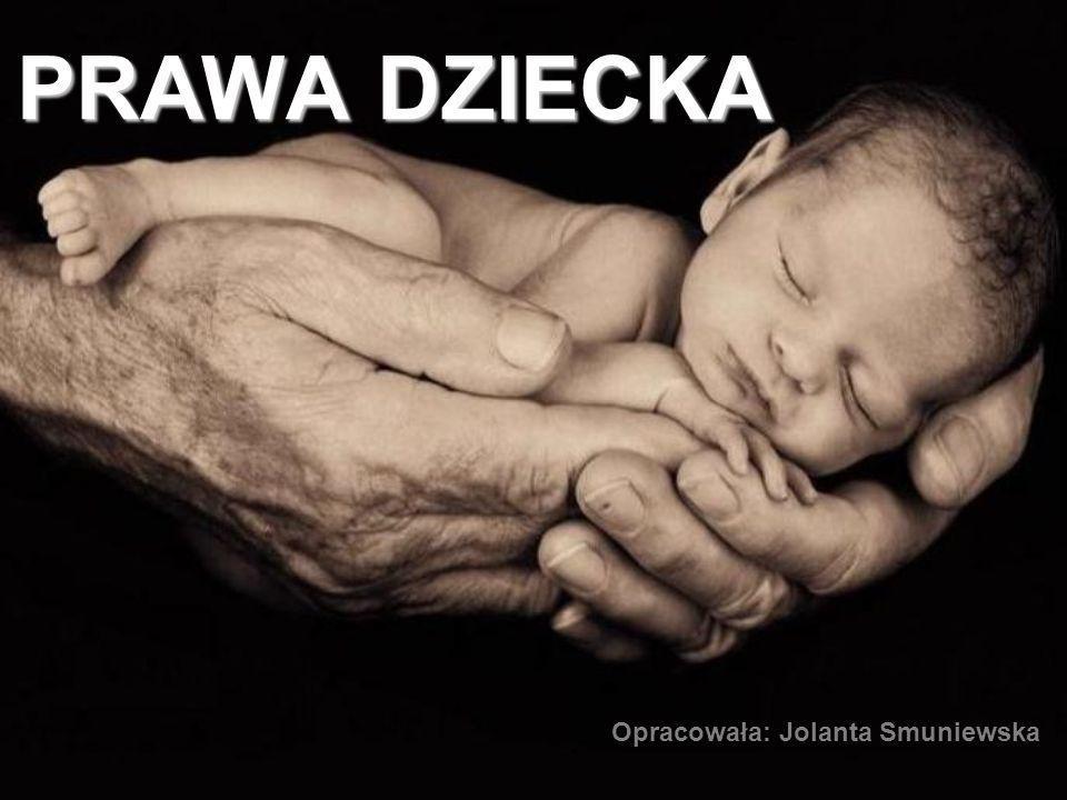 PRAWA DZIECKA Opracowała: Jolanta Smuniewska