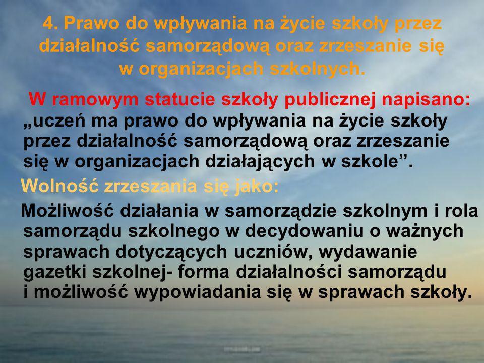 4. Prawo do wpływania na życie szkoły przez działalność samorządową oraz zrzeszanie się w organizacjach szkolnych.
