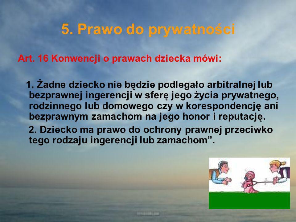 5. Prawo do prywatności Art. 16 Konwencji o prawach dziecka mówi: