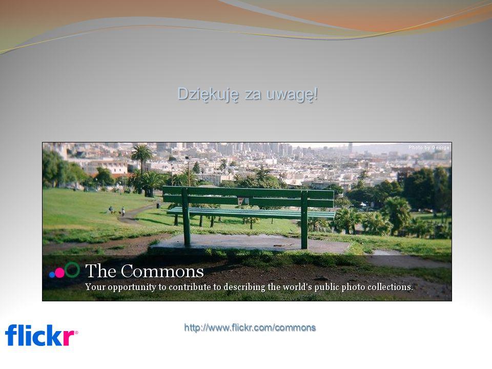Dziękuję za uwagę! http://www.flickr.com/commons