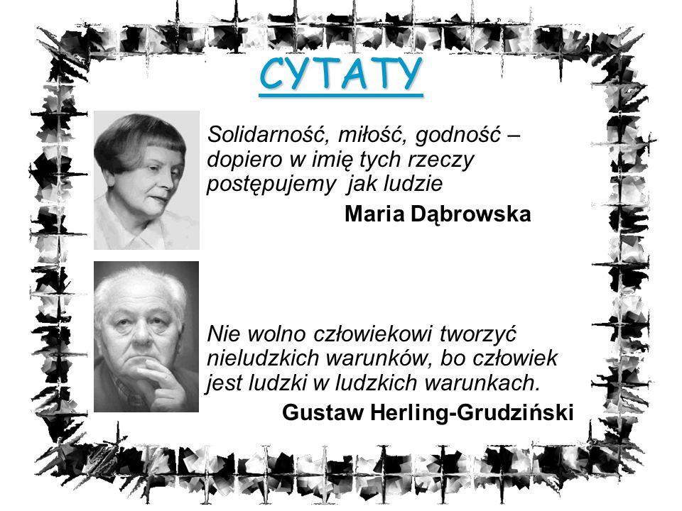 CYTATY Solidarność, miłość, godność – dopiero w imię tych rzeczy postępujemy jak ludzie. Maria Dąbrowska.
