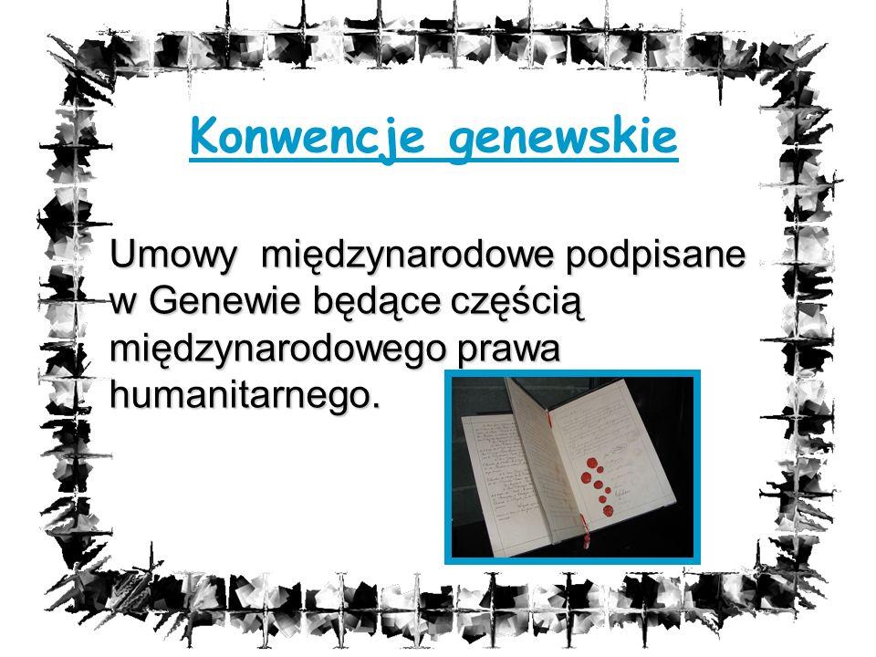 Konwencje genewskie Umowy międzynarodowe podpisane w Genewie będące częścią międzynarodowego prawa humanitarnego.